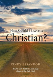 How Should I Live as a Christian?: What Is God's Will for Us in the Many Aspects of Our Daily Lives?  -     By: Cindy Essandoh