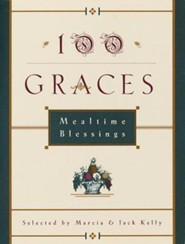 100 Graces: Mealtime Blessings  -     By: Marcia Kelly, Jack Kelly