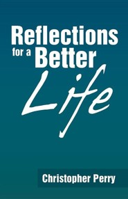 Reflections for a Better Life  -     By: Christopher Perry