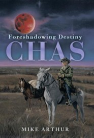 Chas: Foreshadowing Destiny  -     By: Mike Arthur
