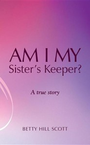 Am I My Sister's Keeper?  -     By: Betty Hill Scott