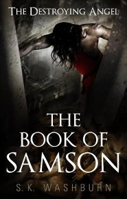 The Book of Samson: The Destroying Angel - eBook  -     By: S.K. Washburn
