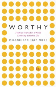 Worthy: Finding Yourself in a World Expecting Someone Else