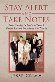 Stay Alert and Take Notes: New Sunday School and Small Group Lessons for Adults and Youth  -     By: Jesse Crimm