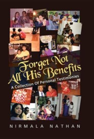 Forget Not All His Benefits: A Collection of Personal Testimonies  -     By: Nirmala Nathan