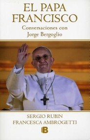 El Papa Francisco: Conversaciones Con Jorge Bergoglio = The Pope Francesco