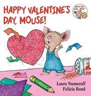 Happy Valentine's Day, Mouse!  -     By: Laura Joffe Numeroff     Illustrated By: Felicia Bond