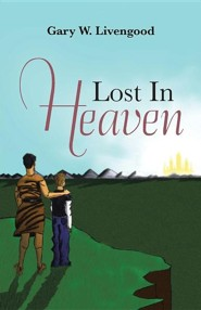 Lost in Heaven  -     By: Gary W. Livengood