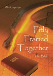 Fitly Framed Together: The Bible  -     By: Mike Culpepper