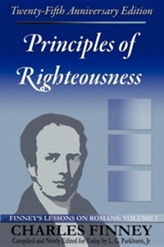 Principles of Righteousness: Finney's Lessons on Romans, Volume I