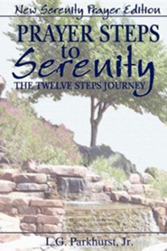 Prayer Steps to Serenity the Twelve Steps Journey: New Serenity Prayer EditionNew Serenity Pr Edition
