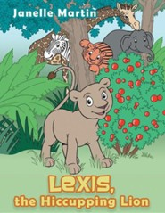 Lexis, the Hiccupping Lion  -     By: Janelle Martin