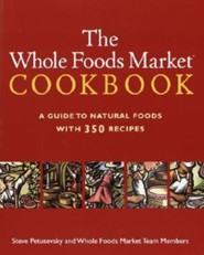 The Whole Foods Market Cookbook: A Guide to Natural Foods with 350 Recipes  -     By: Steve Petusevsky
