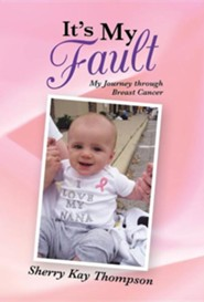 It's My Fault: My Journey Through Breast Cancer