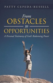 From Obstacles to Opportunities: A Personal Testimony of God's Redeeming Power