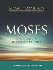 Moses: In the Footsteps of the Reluctant Prophet - Children's Leader Guide