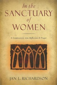 In the Sanctuary of Women: A Companion for Reflection and Prayer  -     By: Jan L. Richardson