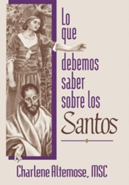 Lo que debemos saber sobre los Santos, What You Should Know About the Saints  -     By: Charlene Altemose