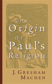 Origin of Paul's Religion  -     By: J. Gresham Machen