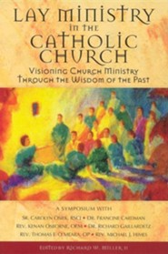 Lay Ministry in the Catholic Church: Visioning Church Ministry Through the Wisdom of the Past  -     Edited By: Richard W. Miller II