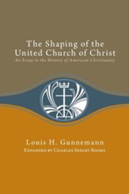 The Shaping of the United Church of Christ: An Essay in the History of American Christianity