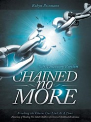 Chained No More: Breaking the Chains One Link at a Time...a Journey of Healing for the Adult Children of Divorce/Childhood Brokenness