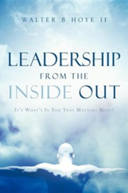 Leadership from the Inside Out  -     By: Walter B. Hoye II