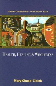 Health, Healing, and Wholeness: Engaging Congregations in Ministries of Health  -     By: Mary Chase-Ziolek