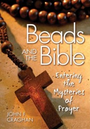 Beads and the Bible: Entering the Mysteries of Prayer  -     By: John F. Craghan