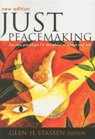Just Peacemaking: The New Paradigm for the Ethics of Peace and War - New Edition  -     Edited By: Glen H. Stassen     By: Glen H. Stassen(Editor)