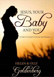 Jesus, Your Baby and You: A Guide to Trusting God During Your Pregnancy