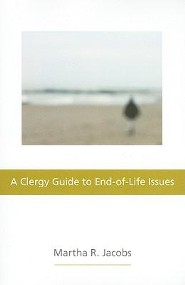 A Clergy Guide to End-of-Life Issues  -     By: Martha R. Jacobs