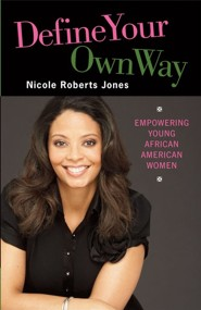 Define Your Own Way: Empowering Young African American Women  -     By: Nicole Roberts Jones