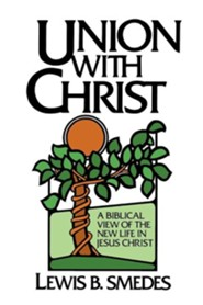 Union with Christ: A Biblical View of the New Life in Jesus ChristRevised Edition