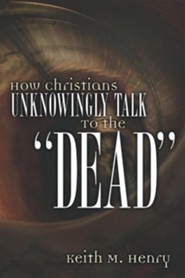 How Christians Unknowingly Talk to the Dead