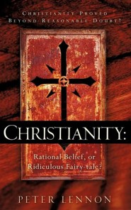 Christianity: Rational Belief, or Ridiculous Fairy-Tale?