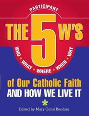 The 5 W's of Our Catholic Faith: Who, What, Where, When, Why and How We Live ItStudent Edition
