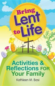 Bring Lent to Life: Activities & Reflections for Your Family  -     By: Kathleen M. Basi