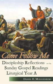Come Follow Me: Discipleship Reflections on the Sunday Gospel Readings for Liturgical Year a