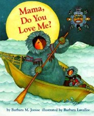 Mama, Do You Love Me?  -     By: Barbara M. Joosse     Illustrated By: Barbara Lavallee