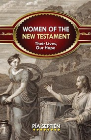 Women of the New Testament: Their Lives, Our Hope