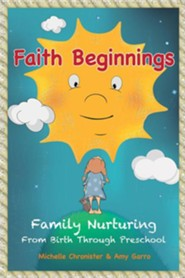 Faith Beginnings: Family Nurturing from Birth Through Preschool