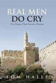 Real Men Do Cry: The Prayer That Saved a Nation  -     By: Tom Halls