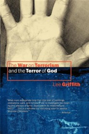 The War on Terrorism and the Terror of God  -     By: Lee Griffith