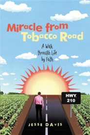 Miracle from Tobacco Road: A Walk Through Life by Faith  -     By: Jesse Davis