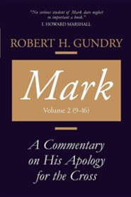 Mark: A Commentary on His Apology for the Cross, Chapters 9 - 16  -     By: Robert H. Gundry