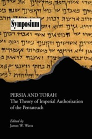 Persia and Torah: The Theory of Imperial Authorization of the Pentateuch  -     Edited By: James W. Watts     By: James W. Watts