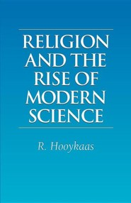Religion and the Rise of Modern Science  -     By: R. Hooykaas