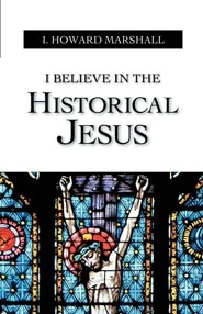 I Believe in the Historical Jesus  -     By: I. Howard Marshall