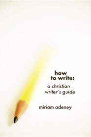 How to Write  -     By: Miriam Adeney